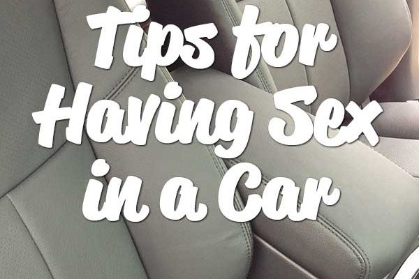 Practical Tips for Having Sex in a Car